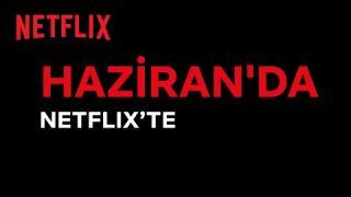 Bu ay Netflix Türkiye'de neler var?   Haziran 2021